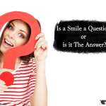 Is a Smile a Question or is it The Answer?